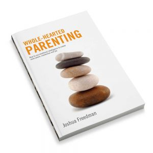 Whole-hearted Parenting by Joshua Freedman